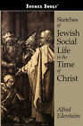 Sketches of Jewish Social Life in the Time of Christ by Alfred Edersheim (Paperback / softback, 2008)