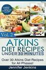 Atkins Diet Recipes Under 30 Minutes: Over 30 Atkins Recipes for All Phases (Includes Atkins Induction Recipes) by Jennifer Jenkins (Paperback / softback, 2014)