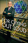 For Crying Out Loud: From Open Outcry to the Electronic Screen by Leo Melamed (Hardback, 2009)