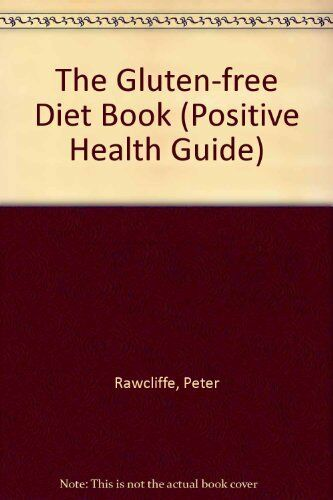 The Gluten-free Diet Book (Positive Health Guide),Peter Rawcliffe, Ruth Rolph
