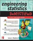 Engineering Statistics Demystified: A Self-teaching Guide by Larry J. Stephens (Paperback, 2007)