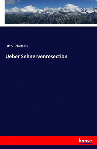 Ueber Sehnervenresection [German] by Scheffels, Otto.