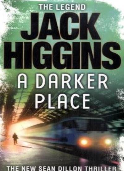 A Darker Place (Sean Dillon Series, Book 16),Jack Higgins- 9780007294947