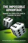The Impossible Advantage: Winning the Competitive Game by Changing the Rules by Andreas Buchholz, Ned Wiley, Wolfram Wordemann (Hardback, 2009)