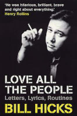 """""""AS NEW"""" Bill Hicks, Love All the People: The Essential Bill Hicks: Letters, Lyr"""