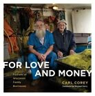 For Love and Money: Portraits of Wisconsin Family Businesses by Carl Corey (Hardback, 2014)
