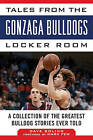 Tales from the Gonzaga Bulldogs Locker Room: A Collection of the Greatest Bulldog Stories Ever Told by Dave Boling (Hardback, 2015)