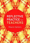 Reflective Practice for Teachers by Maura Sellars (Paperback, 2013)