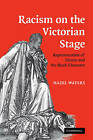Racism on the Victorian Stage: Representation of Slavery and the Black Character by Hazel Waters (Paperback, 2009)