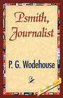 Psmith, Journalist by P G Wodehouse (Hardback, 2007)