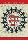 Loving Large by Jacob Armstrong (Other digital, 2013)