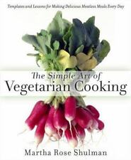 The Simple Art of Vegetarian Cooking by Martha Rose Shulman (2014, Hardcover)
