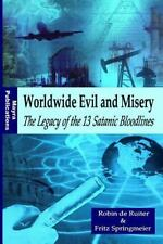 Worldwide Evil and Misery - the Legacy of the 13 Satanic Bloodlines by Robin Ruiter (2015, Paperback)
