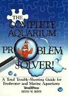 The Complete Aquarium Problem Solver : A Total Trouble-Shooting Guide for Freshwater and Marine Aquariums by Kevin W. Boyd (1993, Hardcover)