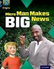 Project X Origins: Grey Book Band, Oxford Level 14: In the News: Micro Man Makes Big News by Emma Lynch (Paperback, 2014)