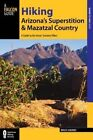 Hiking Arizona's Superstition and Mazatzal Country: A Guide to the Areas' Greatest Hikes by Bruce Grubbs (Paperback, 2014)