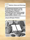 An Anatomical Exposition of the Structure of the Human Body. by James Benignus Winslow, ... Translated from the French Original, by G. Douglas, M.D. Illustrated with Copper Plates. Volume 1 of 2 by Jacques-Bnigne Winslow (Paperback / softback, 2010)