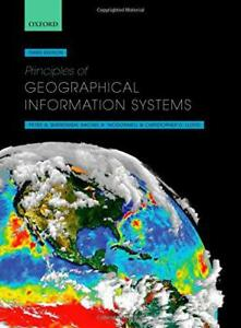 Principles of Geographical Information Systems by Lloyd Christopher D McDonne - Leicester, United Kingdom - Principles of Geographical Information Systems by Lloyd Christopher D McDonne - Leicester, United Kingdom