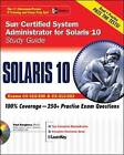 Sun Certified System Administrator for Solaris 10 Study Guide: Exams CX-310-200 and CX-310-202: Study Guide (Exams CX-310-200 & CX-310-202) by Paul Sanghera (Mixed media product, 2006)