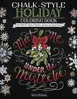 Chalk-Style Holiday Coloring Book: Color with All Types of Markers, Gel Pens & Colored Pencils by Valerie McKeehan (Paperback, 2016)