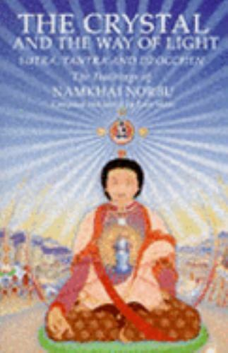 The Crystal and the Way of Light : Sutra, Tantra, and Dzogchen