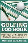 Golfing Log Book Track Your Golf Scores Stats All Season Lon by Asselin Barb