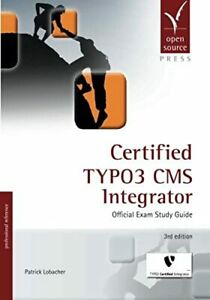 Certified TYPO3 CMS Integrator: Official Exam Study Guide