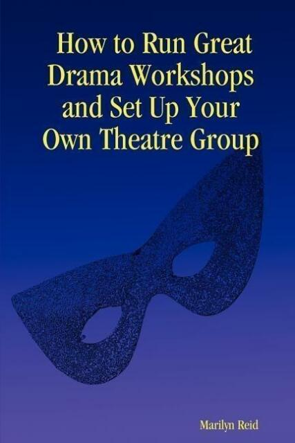 How to Run Great Drama Workshops and Set Up Your Own Theatre Group - Rei ... /4
