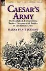 Caesar's Army: The Evolution, Composition, Tactics, Equipment & Battles of the Roman Army by Harry Pratt Judson (Hardback, 2011)