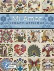 Mi Amor Legacy Appliqué by Margarete Heinisch (2014, Paperback, Illustrated)
