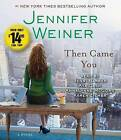 Then Came You by Jennifer Weiner (CD-Audio, 2013)