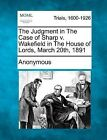 The Judgment in the Case of Sharp V. Wakefield in the House of Lords, March 20th, 1891 by Anonymous (Paperback / softback, 2012)