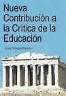 Nueva Contribuci N a la Cr Tica de La Educaci N by Jaime Villegas Pacheco (Hardback, 2012)