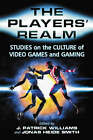 The Players' Realm: Studies on the Culture of Video Games and Gaming by McFarland & Co  Inc (Paperback, 2007)