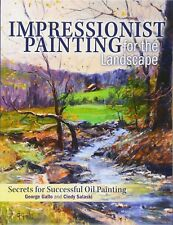 Impressionist Painting for the Landscape : Secrets for Successful Oil Painting by George Gallo and Cindy Salaski (2015, Hardcover)