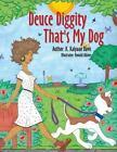 Deuce Diggity That's My Dog by K Kalyaan Davis (Paperback / softback, 2014)