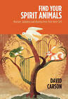 Find Your Spirit Animals: Nurture, Guidance, Strength, Direction and Healing from Your Inner Self by Carson David (Paperback, 2011)