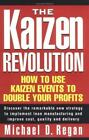 The Kaizen Revolution : How to Use Kaizen Events to Implement Lean Manufacturing and Improve Quality, Cost and Delivery by Michael D. Regan (2000, Hardcover)