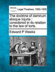 The Doctrine of Damnum Absque Injuria: Considered in Its Relation to the Law of Torts. by Edward P Weeks (Paperback / softback, 2010)