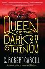 Queen of the Dark Things by C. Robert Cargill (2015, Paperback)