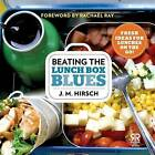 Beating the Lunch Box Blues: Fresh Ideas for Lunches on the Go! by J M Hirsch (Paperback / softback, 2013)