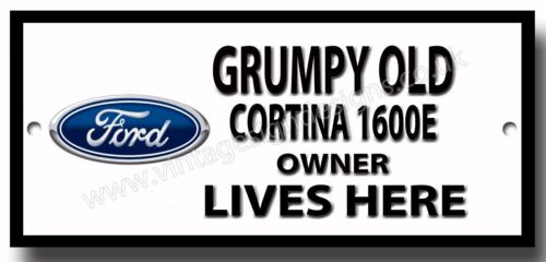GRUMPY OLD FORD CORTINA 1600E OWNER LIVES HERE METAL SIGN.VINTAGE FORD CARS.