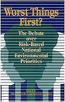 Worst Things First? : The Debate Over Risk-Based National Environmental Prioriti