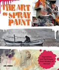 The Art of Spray Paint : Techniques and Inspiration for Creating Art with Aerosols by Lori Zimmer (2017, Paperback)