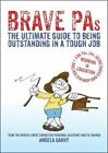 Brave PAs: The Ultimate Guide to Being Outstanding in a Tough Job by Angela Garry (Paperback, 2015)