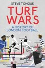 Turf Wars: A History of London Football by Steve Tongue (Paperback, 2016)