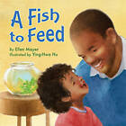 A Fish to Feed by Ellen Mayer (Board book, 2015)
