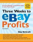 Three Weeks to eBay® Profits : Go from Beginner to Successful Seller in Less Than a Month by Skip McGrath (2009, Paperback)