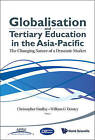 Globalisation and Tertiary Education in the Asia-Pacific: The Changing Nature of a Dynamic Market by World Scientific Publishing Co Pte Ltd (Hardback, 2009)