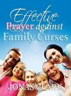 Effective Prayer Against Family Curses 9781886885516 by Jonas a Clark Paperback